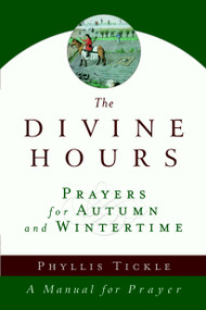 The Divine Hours (Volume Two): Prayers for Autumn and Wintertime (A Manual for Prayer) by Phyllis Tickle, 9780385505406