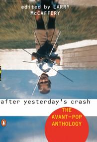 After Yesterday's Crash (The Avant-Pop Anthology) by Larry McCaffery, 9780140240856