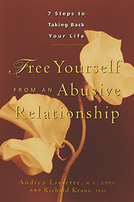 Free Yourself From an Abusive Relationship (A Guide to Taking Back Your Life) - 9781630267810 by Andrea Lissette, Richard Kraus, 9781630267810