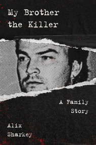 My Brother the Killer (A Family Story) by Alix Sharkey, 9780063051348