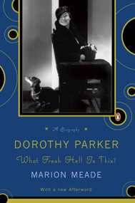 Dorothy Parker (What Fresh Hell Is This?) by Marion Meade, 9780140116168