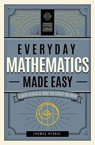 Everyday Mathematics Made Easy (A Quick Review of What You Forgot You Knew) by Tom Begnal, 9781577152224