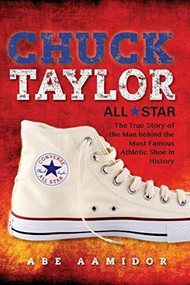 Chuck Taylor, All Star (The True Story of the Man behind the Most Famous Athletic Shoe in History) by Abraham Aamidor, 9780253030061