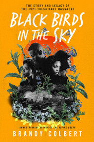 Black Birds in the Sky (The Story and Legacy of the 1921 Tulsa Race Massacre) by Brandy Colbert, 9780063056664