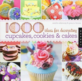 1,000 Ideas for Decorating Cupcakes, Cookies & Cakes by Sandra Salamony, Gina Brown, 9781592536511