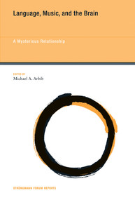 Language, Music, and the Brain (A Mysterious Relationship) by Michael A. Arbib, 9780262018104