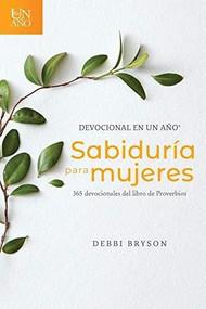 Devocional en un año -- Sabiduría para mujeres (365 devocionales del libro de Proverbios) by Debbi Bryson, 9781496443632