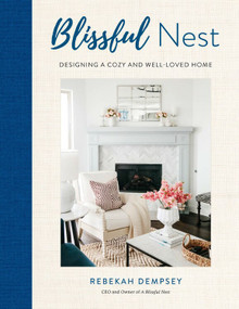 Blissful Nest (Designing a Cozy and Well-Loved Home) by Rebekah Dempsey, 9781631067273