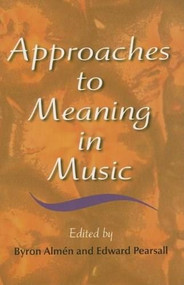 Approaches to Meaning in Music by Byron Almén, Edward Pearsall, 9780253347923