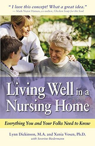 Living Well in a Nursing Home (Everything You and Your Folks Need to Know) by Lynn Dickinson, Xenia Vosen, Severine Biedermann, 9781630266301