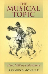 The Musical Topic (Hunt, Military and Pastoral) by Raymond Monelle, 9780253347664