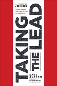 Taking the Lead (Winning Business Principles That Fuel Joe Gibbs Racing) by Dave Alpern, David Thomas, Joe Gibbs, 9781496444578