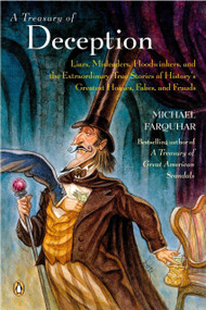 A Treasury of Deception (Liars, Misleaders, Hoodwinkers, and the Extraordinary True Stories of History's Greatest Hoaxes, Fakes, and Frauds) by Michael Farquhar, 9780143035442