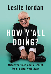 How Y'all Doing? (Misadventures and Mischief from a Life Well Lived) by Leslie Jordan, 9780063076198