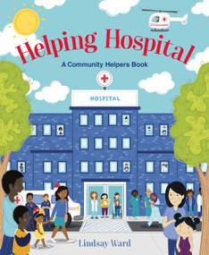 Helping Hospital (A Community Helpers Book) by Lindsay Ward, Lindsay Ward, 9780063081390