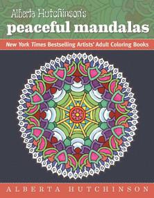 Alberta Hutchinson's Peaceful Mandalas (New York Times Bestselling Artists' Adult Coloring Books) by Alberta Hutchinson, 9781944686000