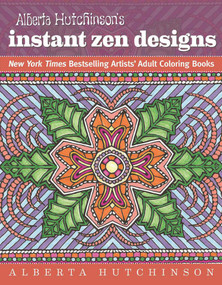Alberta Hutchinson's Instant Zen Designs (New York Times Bestselling Artists' Adult Coloring Books) by Alberta Hutchinson, 9781944686017