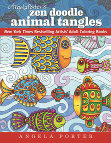 Angela Porter's Zen Doodle Animal Tangles (New York Times Bestselling Artists' Adult Coloring Books) by Angela Porter, 9781944686031