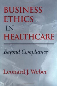 Business Ethics in Healthcare (Beyond Compliance) by Leonard J. Weber, 9780253338402
