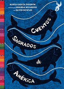 Cuentos sagrados de América ((The SeaRinged World Spanish Edition)) by María García Esperón, Amanda Mijangos, David Bowles, 9781646140336
