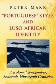 Portuguese Style and Luso-African Identity (Precolonial Senegambia, Sixteenth - Nineteenth Centuries) by Peter A. Mark, 9780253215529
