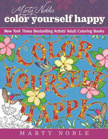 Marty Noble's Color Yourself Happy (New York Times Bestselling Artists' Adult Coloring Books) by Marty Noble, 9781944686192