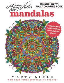 Marty Noble's Mindful Mazes Adult Coloring Book: Mandalas (48 Engaging Mazes That Will Challenge Your Creativity and Wisdom!) by Marty Noble, 9781944686208