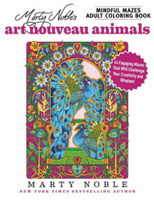 Marty Noble's Mindful Mazes Adult Coloring Book: Art Nouveau Animals (48 Engaging Mazes That Will Challenge Your Creativity and Wisdom!) by Marty Noble, 9781944686215