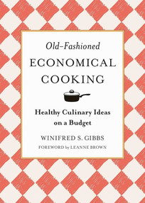 Old-Fashioned Economical Cooking (Healthy Culinary Ideas on a Budget) by Winifred S. Gibbs, Leanne Brown, 9781944686567