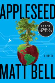 Appleseed (A Novel) - 9780063090385 by Matt Bell, 9780063090385