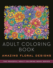 Adult Coloring Book: Amazing Floral Designs by Kathy G. Ahrens, 9781944686819