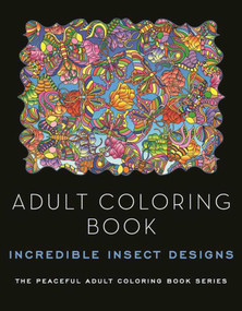 Adult Coloring Book: Incredible Insect Designs by Kathy G. Ahrens, 9781944686826