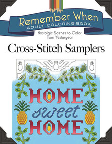 Remember When: Cross-Stitch Samplers (Nostalgic Scenes to Color from Yesteryear) by Jessica Mazurkiewicz, 9781944686840