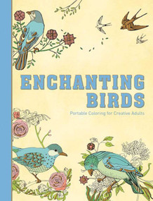 Enchanting Birds (Portable Coloring for Creative Adults) by Racehorse Publishing, 9781944686857