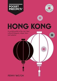 Hong Kong Pocket Precincts (A Pocket Guide to the City's Best Cultural Hangouts, Shops, Bars and Eateries) by Penny Watson, 9781741176391