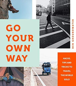 Go Your Own Way (Hacks, Tips and Tricks to Travel the World Solo) by Ben Groundwater, 9781741176438