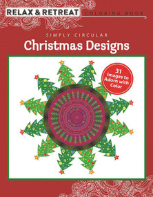 Relax and Retreat Coloring Book: Simply Circular Christmas Designs (31 Images to Adorn with Color) by Racehorse Publishing, 9781944686918