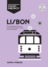 Lisbon Pocket Precincts (A Pocket Guide to the City's Best Cultural Hangouts, Shops, Bars and Eateries) by Donna Wheeler, 9781741176537
