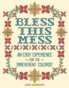 Bless this Mess (An Edgy Experience for the Irreverent Colorist) by Jessica Mazurkiewicz, 9781944686970