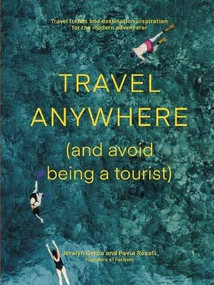 Travel Anywhere (And Avoid Being a Tourist) (Travel trends and destination inspiration for the modern adventurer) by Fathom, Jeralyn Gerba, Pavia Rosati, 9781741176544