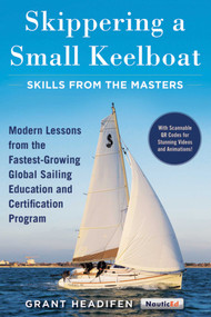 Skippering a Small Keelboat: Skills from the Masters (Modern Lessons From the Fastest-Growing Global Sailing Education and Certification Program) by Grant Headifen, 9781944824044