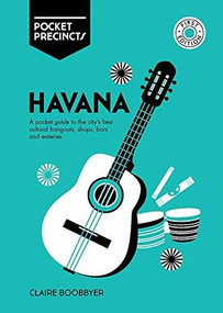 Havana Pocket Precincts (A Pocket Guide to the City's Best Cultural Hangouts, Shops, Bars and Eateries) by Claire Boobbyer, 9781741176636