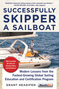 Successfully Skipper a Sailboat (Modern Lessons From the Fastest-Growing Global Sailing Education and Certification Program) by Grant Headifen, 9781944824051