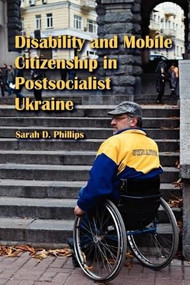 Disability and Mobile Citizenship in Postsocialist Ukraine by Sarah D. Phillips, 9780253222473