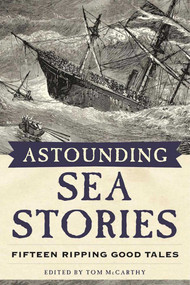 Astounding Sea Stories (Fifteen Ripping Good Tales) by Tom McCarthy, 9781944824242
