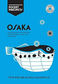 Osaka Pocket Precincts (A Pocket Guide to the City's Best Cultural Hangouts, Shops, Bars and Eateries) by Steve Wide, Michelle Mackintosh, 9781741176834