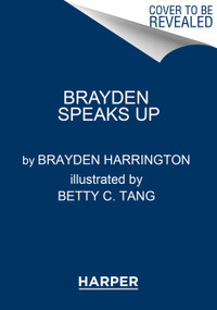 Brayden Speaks Up (How One Boy Inspired the Nation) by Brayden Harrington, Betty C. Tang, 9780063098299