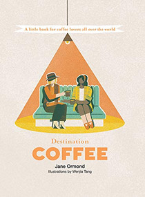 Destination Coffee (A Little Book for Coffee Lovers All Over the World) by Jane Ormond, Wenjia Tang, 9781741176902
