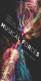 Musical Forces (Motion, Metaphor, and Meaning in Music) by Steve Larson, 9780253356826