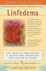 Linfedema (Lymphedema) (Una Guía de Prevención y Sanación Para Pacientes Con Cáncer De Mama (A Breast Cancer Patient's Guide to Prevention and Healing)) - 9781630266714 by Jeannie Burt, Gwen White, Dominique Reynolds Diaz, 9781630266714